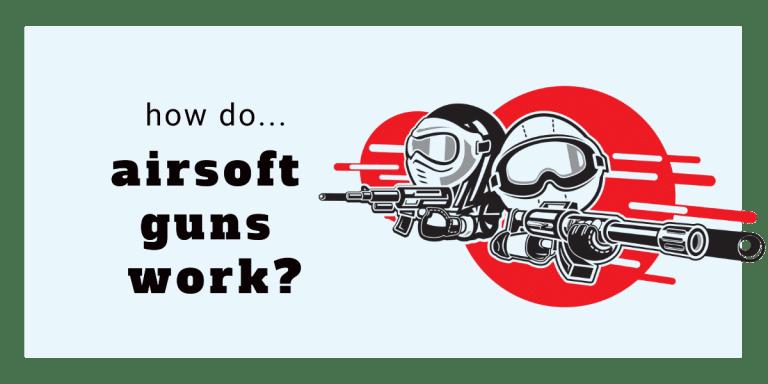 How Does an Airsoft Gun Work?