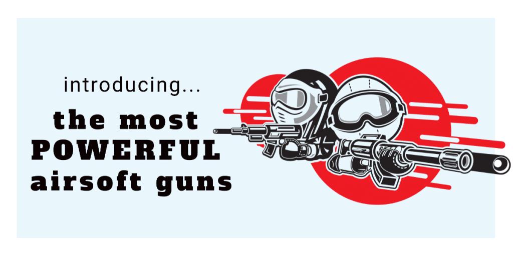 most powerful airsoft gun