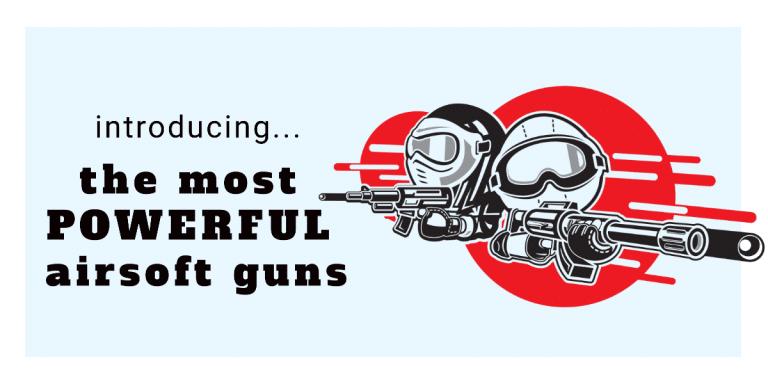 Most Powerful Airsoft Guns