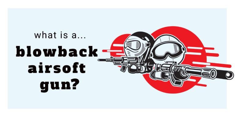 What is a Blowback Airsoft Gun?