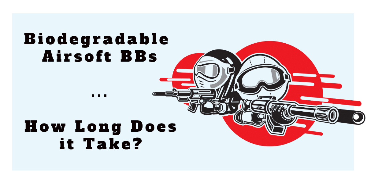 Biodegradable Airsoft BBs How Long Does it Take