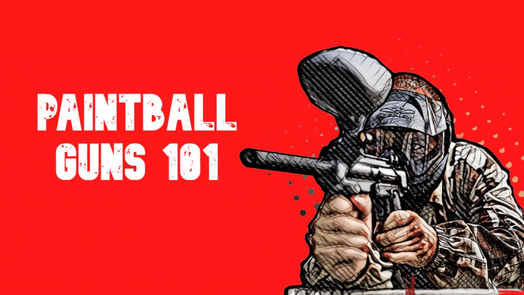 paintball guns 101