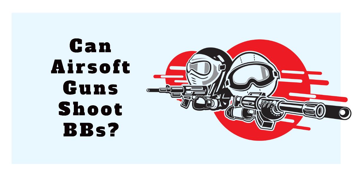 can airsoft guns shoot BBs?